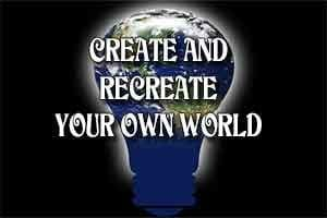 Create Recreate Your Own World