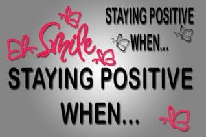 Smile Staying Positive