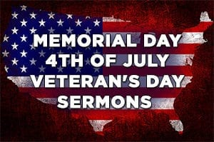 Memorial Day 4th of July Veteran's day sermons